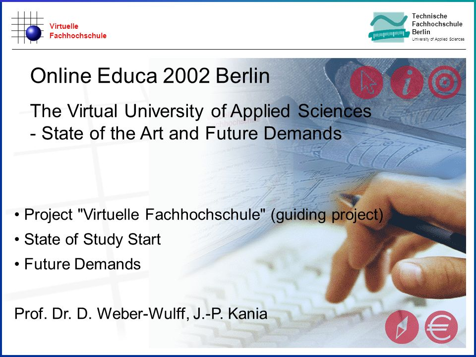 Virtuelle Fachhochschule Technische Fachhochschule Berlin University of Applied Sciences Project Virtuelle Fachhochschule (guiding project) State of Study Start Future Demands Prof.