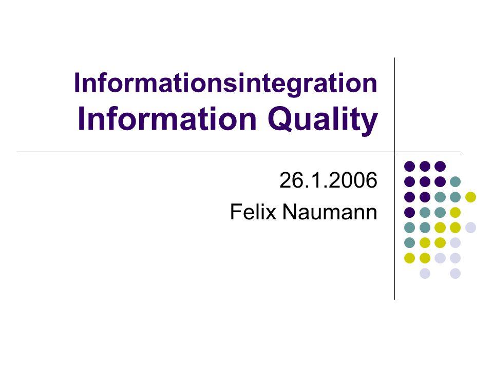 26.1.2006Felix Naumann, VL Informationsintegration, WS 05/062 Overview Motivation: IQ for integrated IS Definition of IQ Optimizing IQ IQ assessment IQ model IQ query answering in DBMS IQ query answering in IIS IQ-driven integration