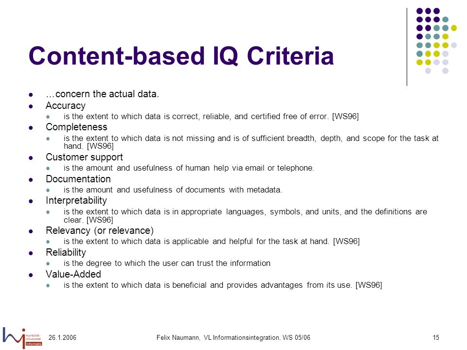 Felix Naumann, VL Informationsintegration, WS 05/0615 Content-based IQ Criteria …concern the actual data.