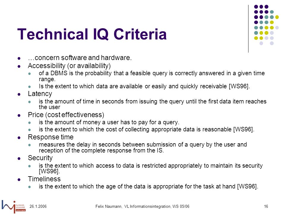 Felix Naumann, VL Informationsintegration, WS 05/0616 Technical IQ Criteria …concern software and hardware.