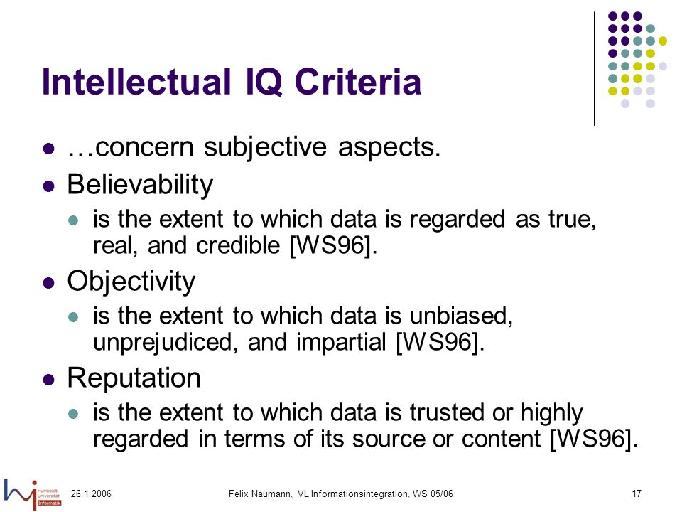 26.1.2006Felix Naumann, VL Informationsintegration, WS 05/0617 Intellectual IQ Criteria …concern subjective aspects.