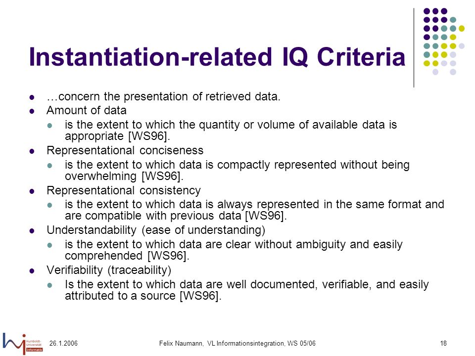 26.1.2006Felix Naumann, VL Informationsintegration, WS 05/0618 Instantiation-related IQ Criteria …concern the presentation of retrieved data.