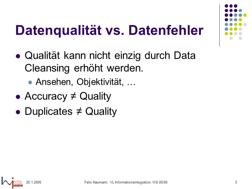 Felix Naumann, VL Informationsintegration, WS 05/065 Datenqualität vs.