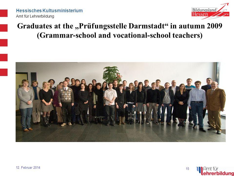 15 Hessisches Kultusministerium Amt für Lehrerbildung 12. Februar 2014 Graduates at the Prüfungsstelle Darmstadt in autumn 2009 (Grammar-school and vo