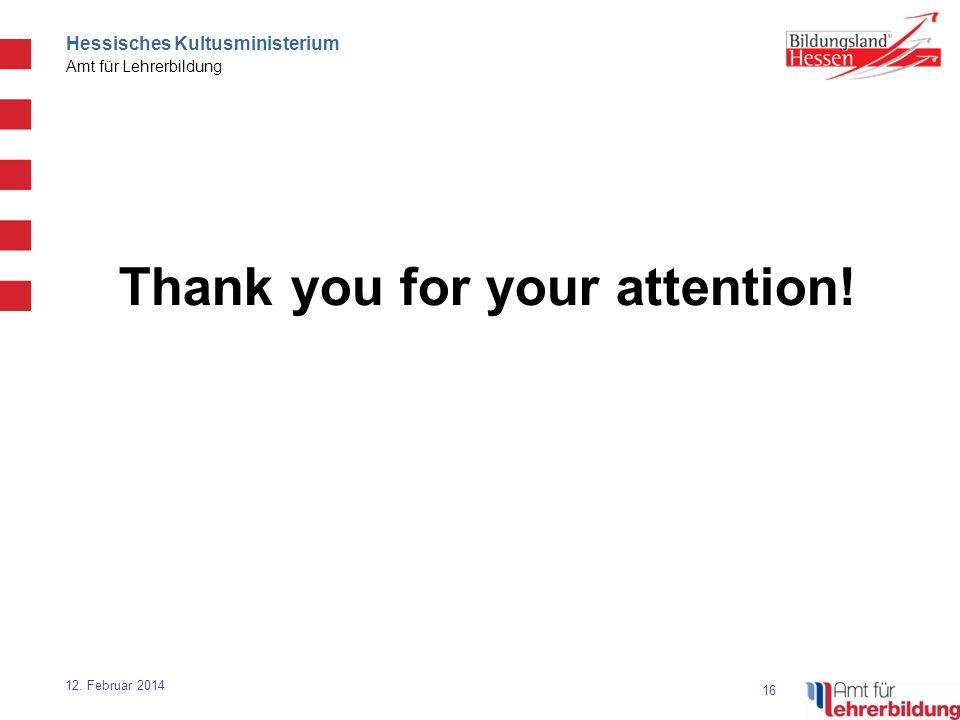 16 Hessisches Kultusministerium Amt für Lehrerbildung 12. Februar 2014 Thank you for your attention!