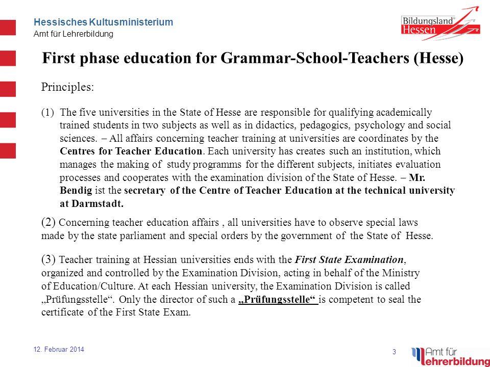 3 Hessisches Kultusministerium Amt für Lehrerbildung 12. Februar 2014 First phase education for Grammar-School-Teachers (Hesse) Principles: (1)The fiv