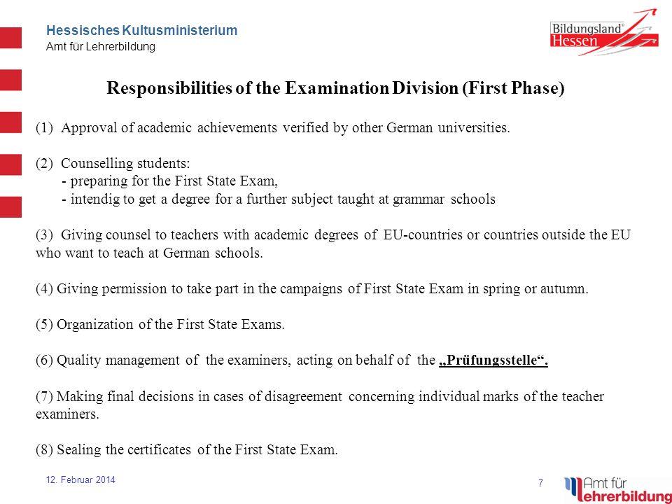 7 Hessisches Kultusministerium Amt für Lehrerbildung 12. Februar 2014 Responsibilities of the Examination Division (First Phase) (1)Approval of academ