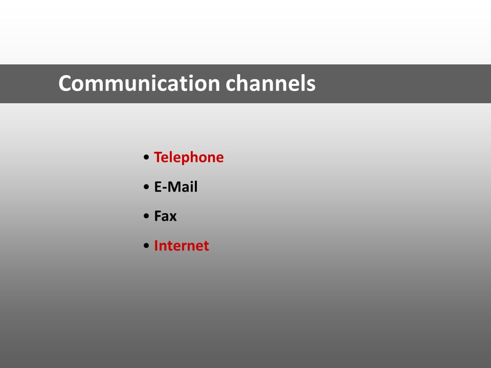 Communication channels Telephone E-Mail Fax Internet