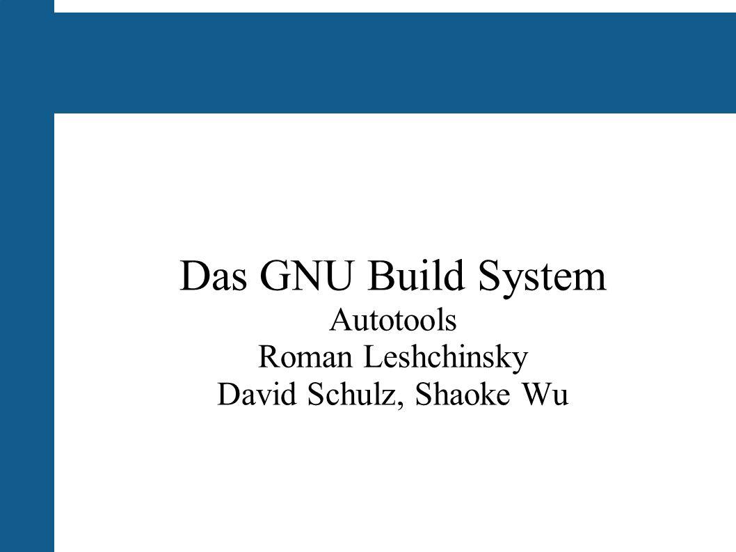 Das GNU Build System Autotools Roman Leshchinsky David Schulz, Shaoke Wu