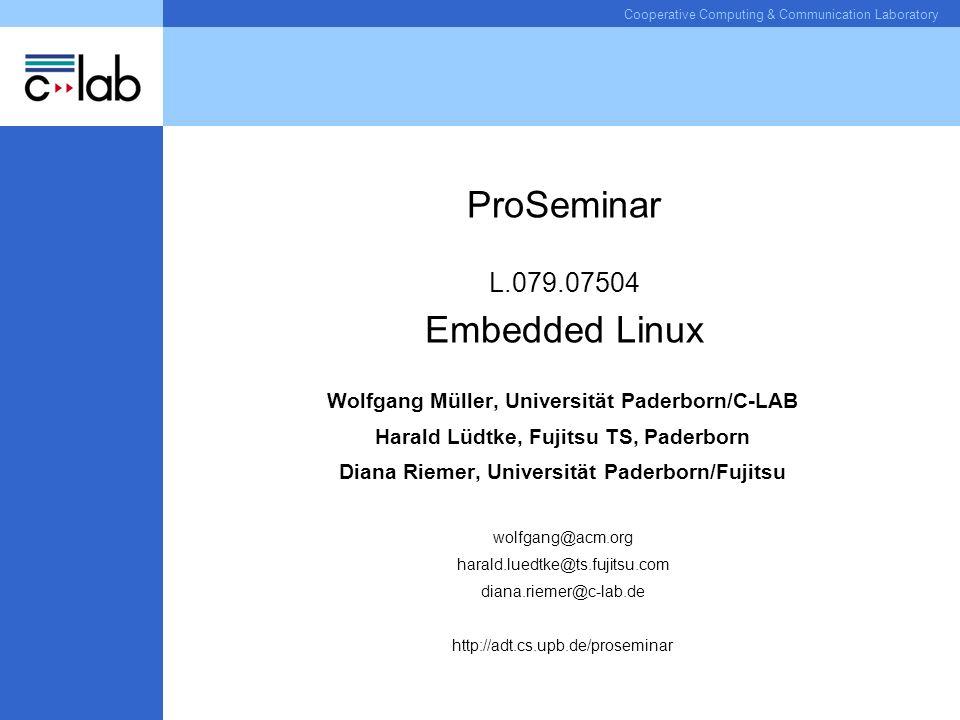 Cooperative Computing & Communication Laboratory ProSeminar L.079.07504 Embedded Linux Wolfgang Müller, Universität Paderborn/C-LAB Harald Lüdtke, Fuj