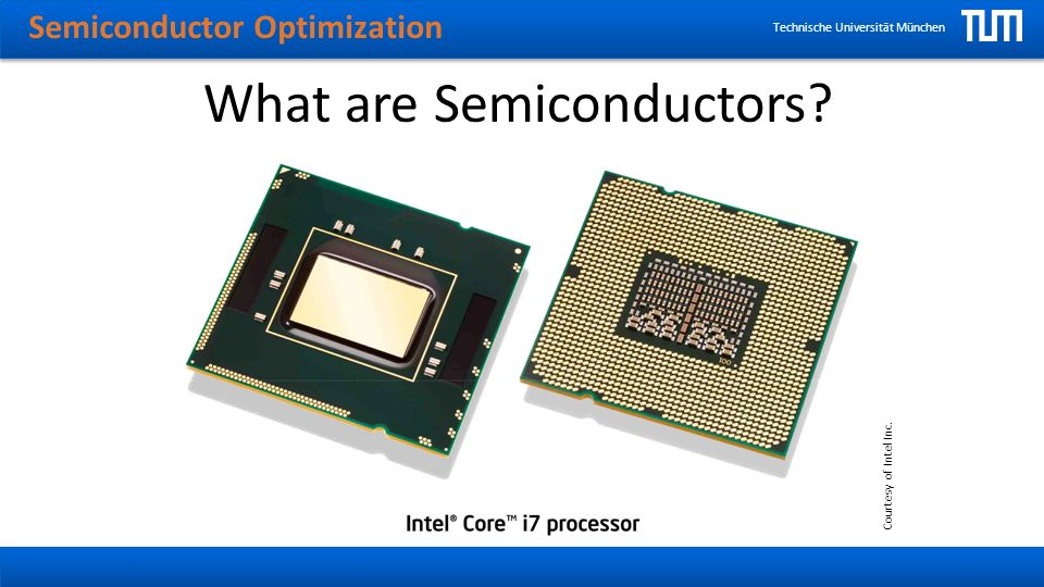 Semiconductor Optimization Technische Universität München What are Semiconductors.