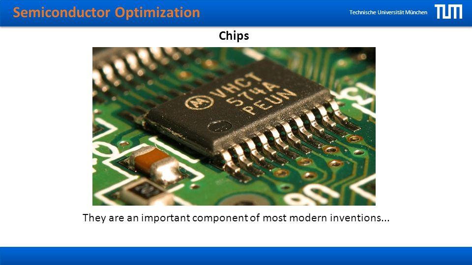 Semiconductor Optimization Technische Universität München Chips … computers, of course Courtesy of Apple, Inc.