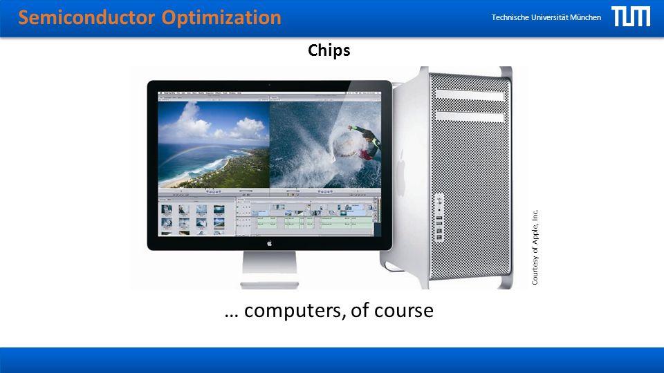Semiconductor Optimization Technische Universität München Chips … mobile phones Courtesy of Apple