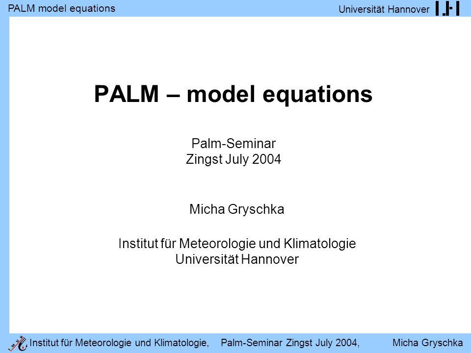 PALM model equations Universität Hannover Institut für Meteorologie und Klimatologie, Palm-Seminar Zingst July 2004, Micha Gryschka The Poisson-equation (II) origin of the poisson equation: