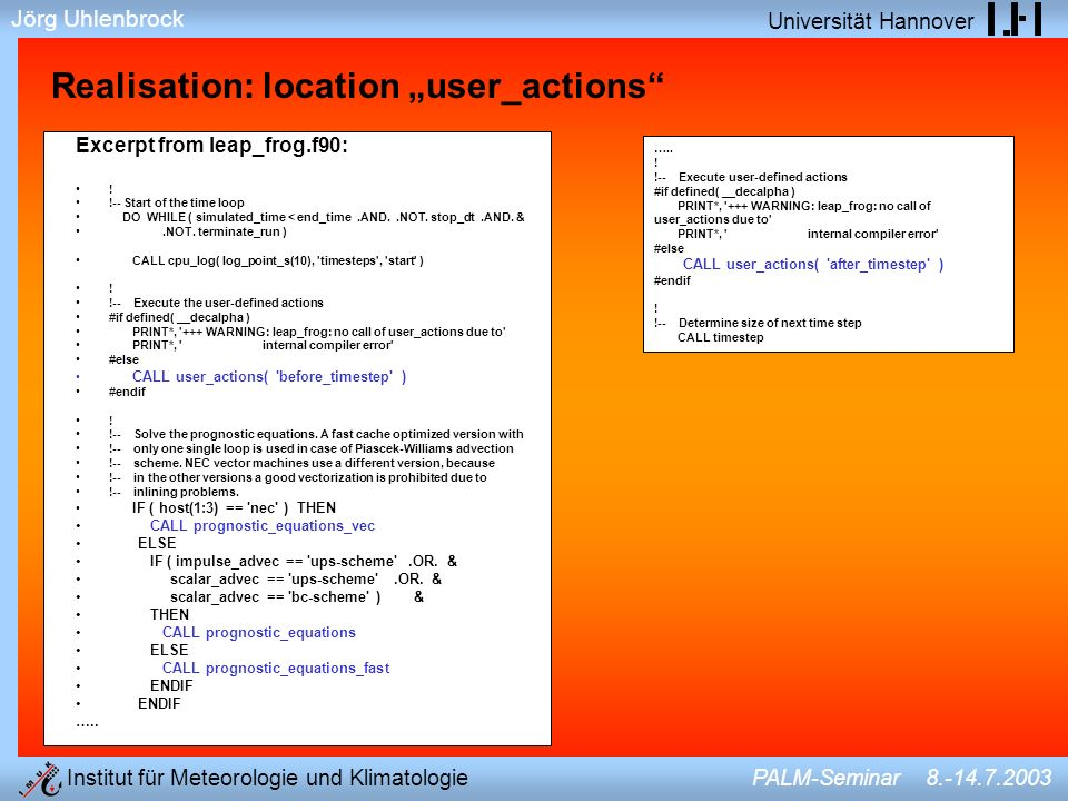Jörg Uhlenbrock Universität Hannover Institut für Meteorologie und Klimatologie PALM-Seminar 8.-14.7.2003 Realisation: location user_actions Excerpt f