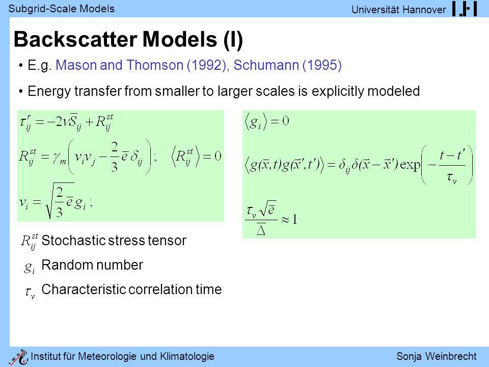 Subgrid-Scale Models Universität Hannover Institut für Meteorologie und Klimatologie Sonja Weinbrecht Backscatter Models (I) E.g.