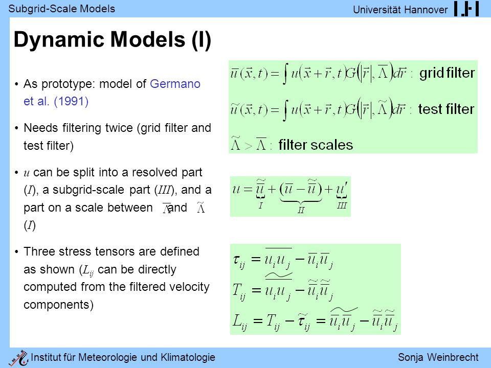 Subgrid-Scale Models Universität Hannover Institut für Meteorologie und Klimatologie Sonja Weinbrecht Dynamic Models (I) As prototype: model of Germano et al.