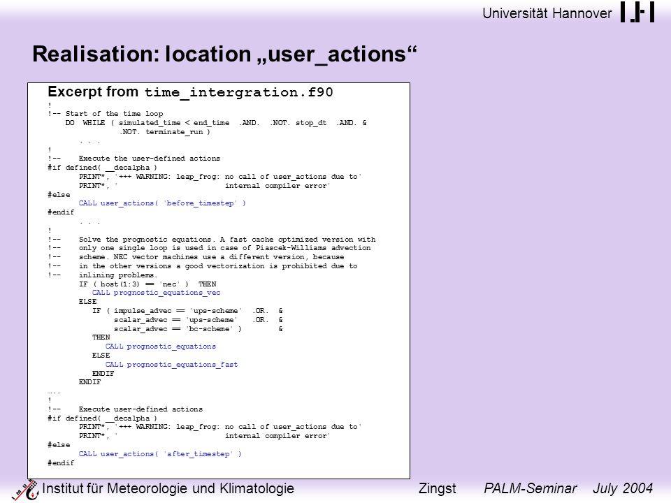 Universität Hannover Institut für Meteorologie und Klimatologie Zingst PALM-Seminar July 2004 Realisation: location user_actions Excerpt from time_intergration.f90 .