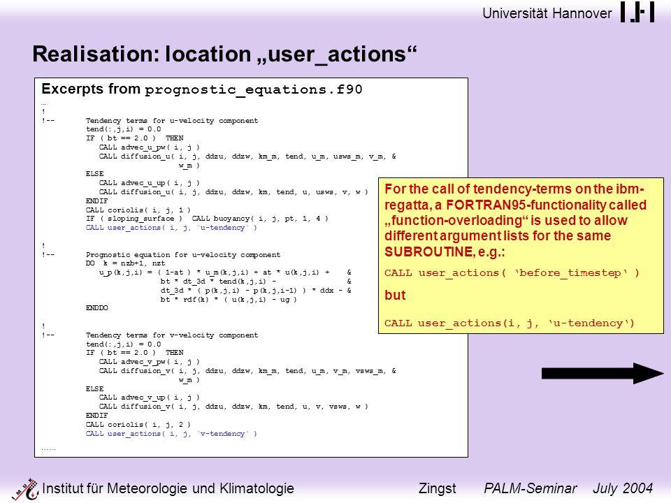 Universität Hannover Institut für Meteorologie und Klimatologie Zingst PALM-Seminar July 2004 Realisation: location user_actions Excerpts from prognostic_equations.f90 … .