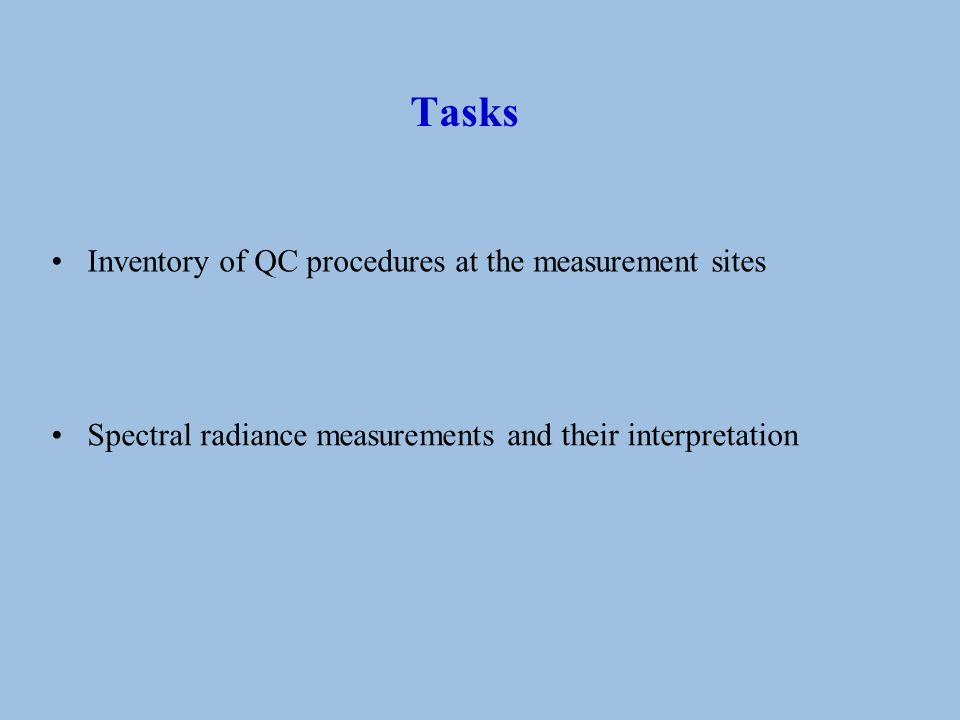 Tasks Inventory of QC procedures at the measurement sites Spectral radiance measurements and their interpretation
