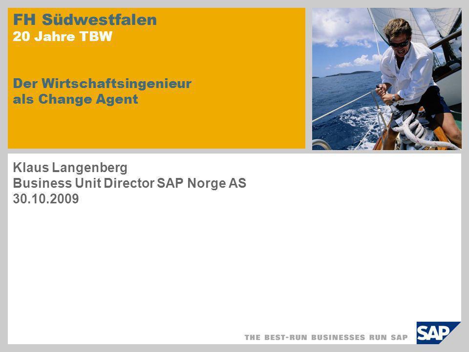 FH Südwestfalen 20 Jahre TBW Der Wirtschaftsingenieur als Change Agent Klaus Langenberg Business Unit Director SAP Norge AS 30.10.2009