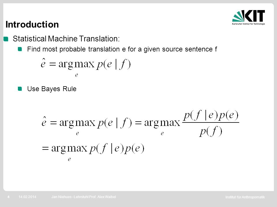 Institut für Anthropomatik 414.02.2014 Introduction Statistical Machine Translation: Find most probable translation e for a given source sentence f Us