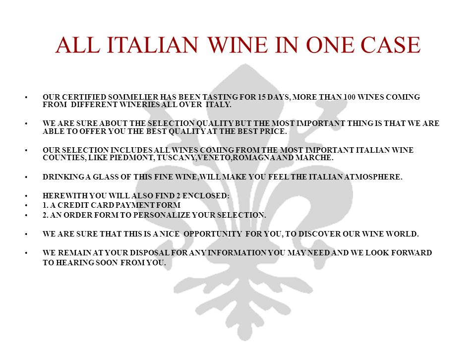 ALL ITALIAN WINE ALL ITALIAN WINE IN ONE CASE OUR CERTIFIED SOMMELIER HAS BEEN TASTING FOR 15 DAYS, MORE THAN 100 WINES COMING FROM DIFFERENT WINERIES ALL OVER ITALY.