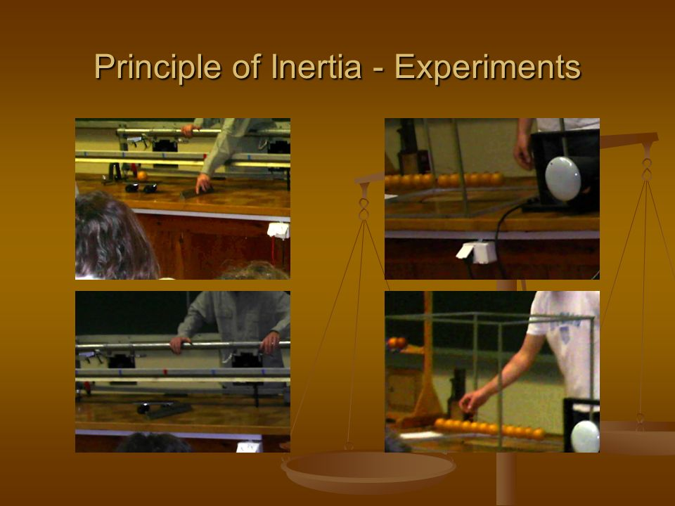 Principle of Inertia - Experiments
