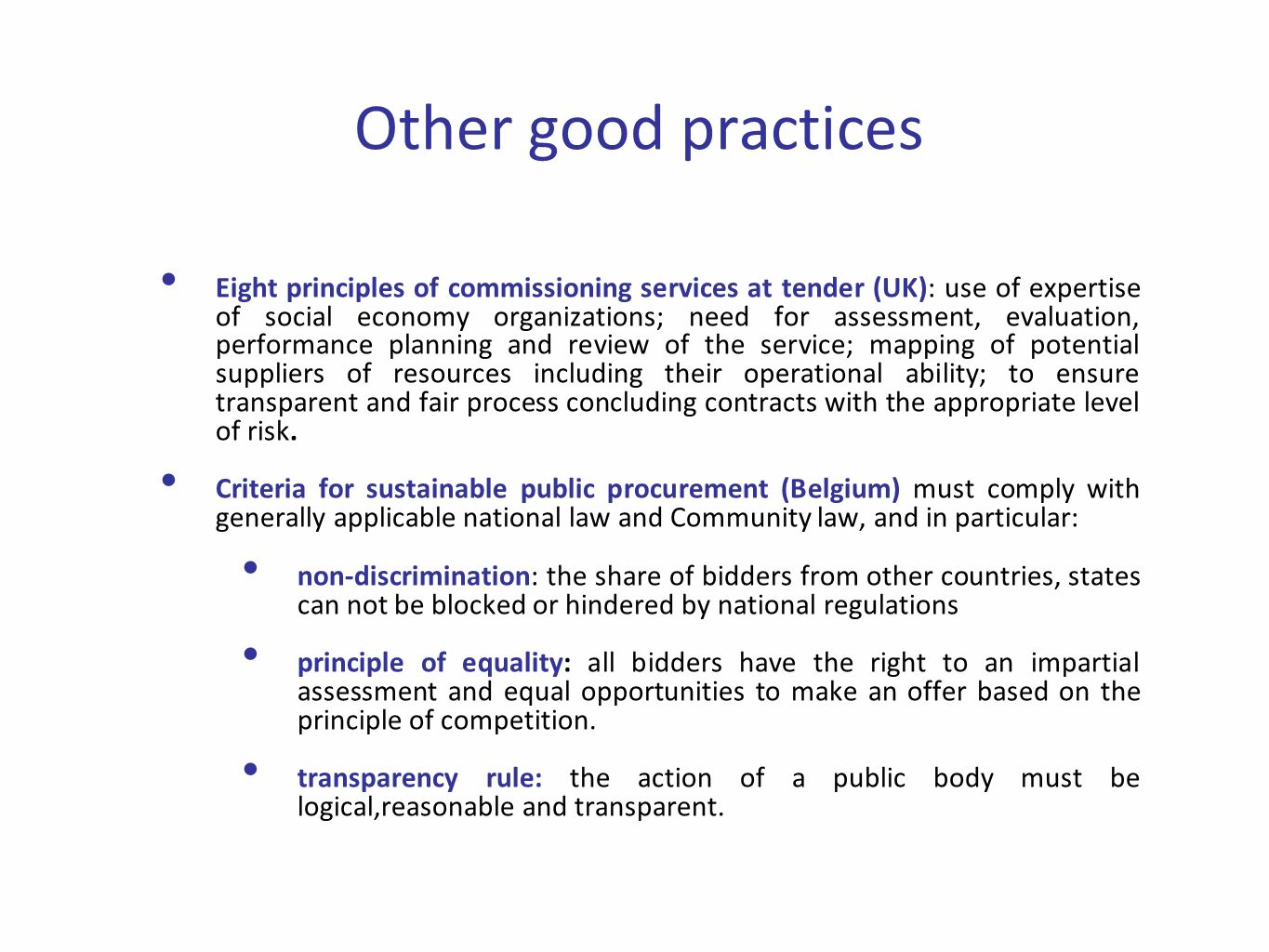 Other good practices Eight principles of commissioning services at tender (UK): use of expertise of social economy organizations; need for assessment, evaluation, performance planning and review of the service; mapping of potential suppliers of resources including their operational ability; to ensure transparent and fair process concluding contracts with the appropriate level of risk.