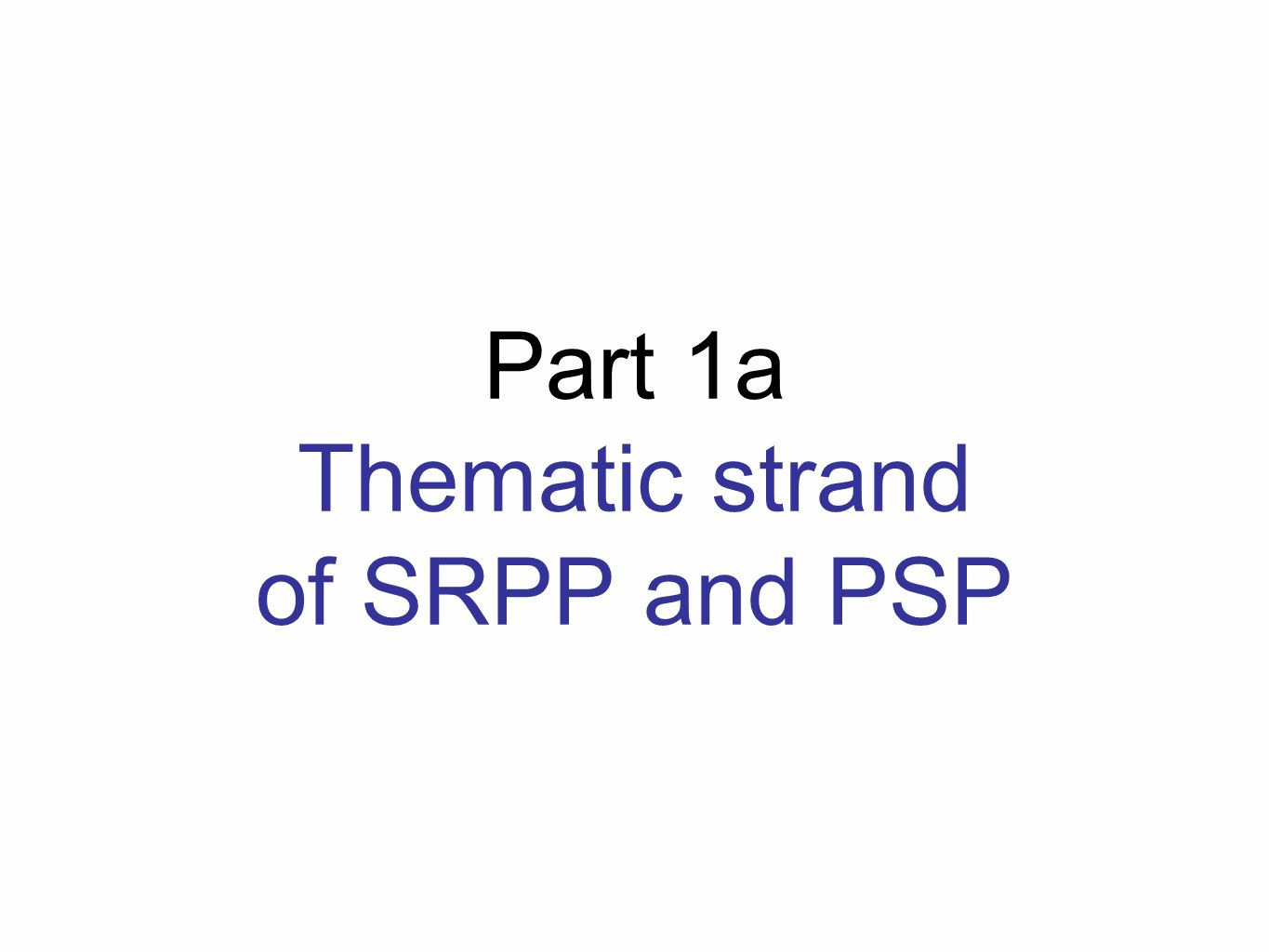 Part 1a Thematic strand of SRPP and PSP