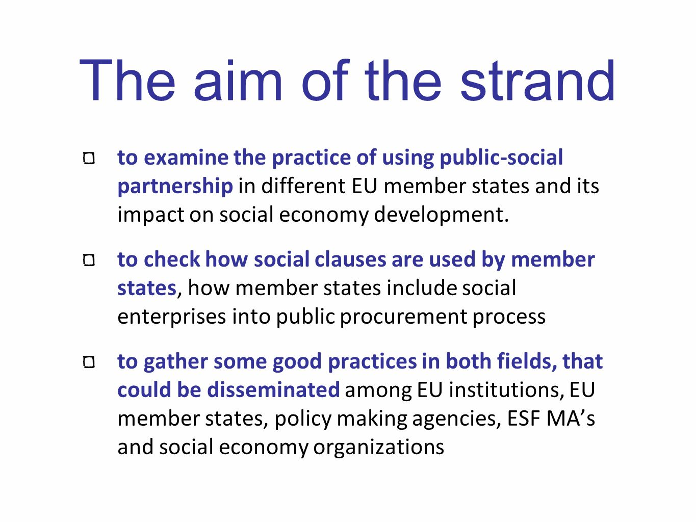 The aim of the strand to examine the practice of using public-social partnership in different EU member states and its impact on social economy development.