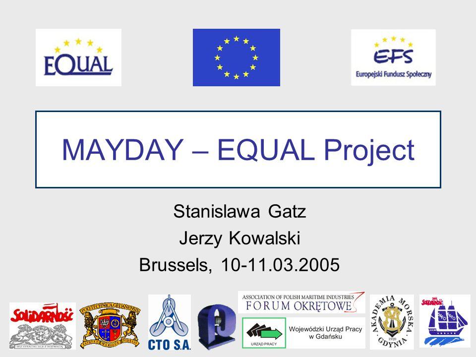 Stanislawa Gatz Jerzy Kowalski Brussels, 10-11.03.2005 MAYDAY – EQUAL Project