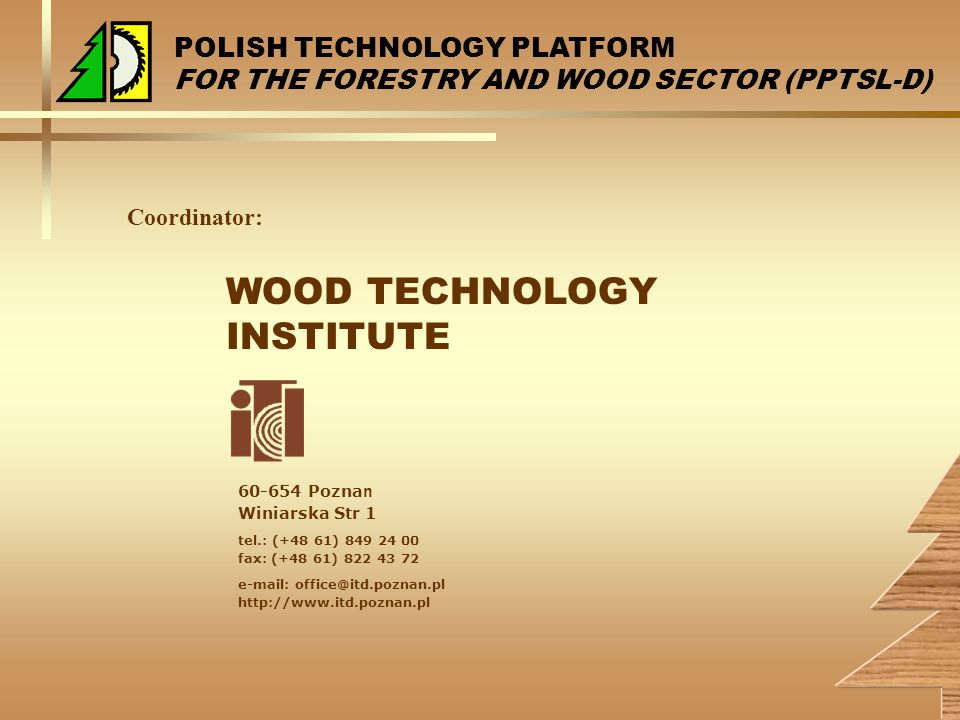 POLISH TECHNOLOGY PLATFORM FOR THE FORESTRY AND WOOD SECTOR (PPTSL-D) WOOD TECHNOLOGY INSTITUTE 60-654 Pozna n Winiarska Str 1 tel.: (+48 61) 849 24 0