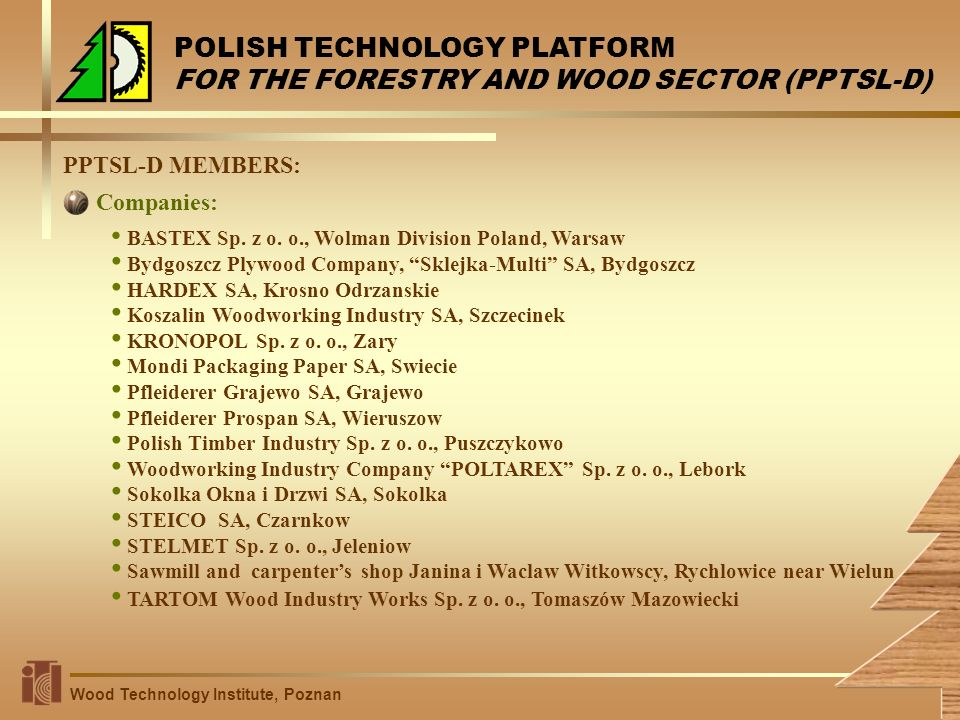 POLISH TECHNOLOGY PLATFORM FOR THE FORESTRY AND WOOD SECTOR (PPTSL-D) PPTSL-D MEMBERS: BASTEX Sp. z o. o., Wolman Division Poland, Warsaw Bydgoszcz Pl