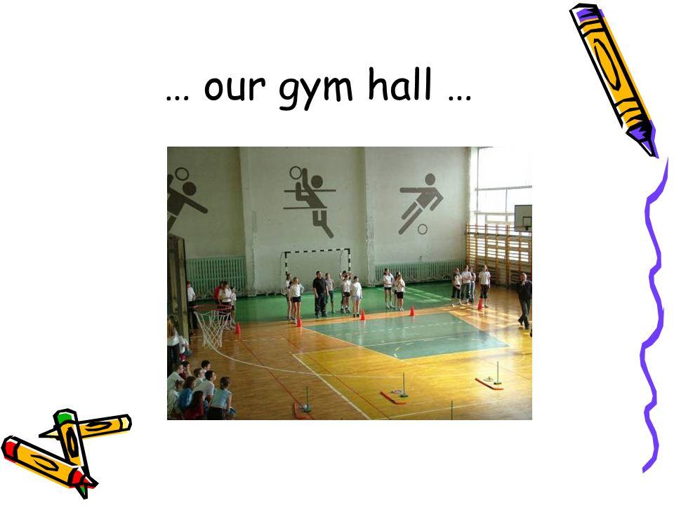 … our gym hall …