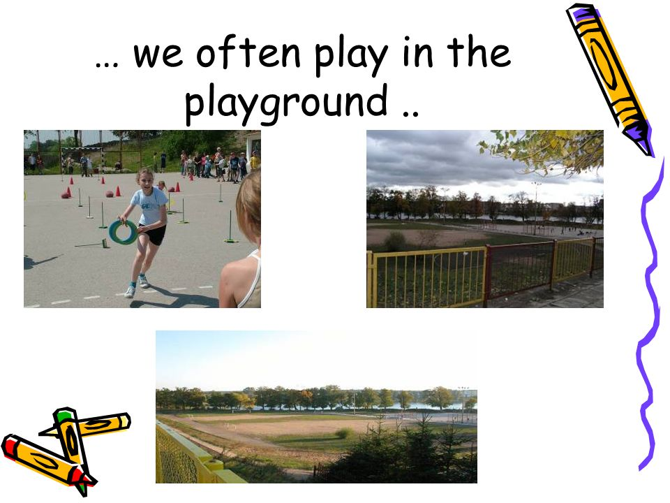 … we often play in the playground..