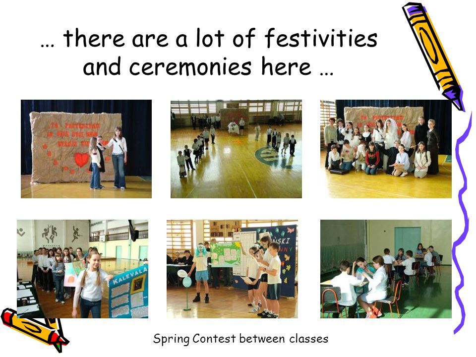 … there are a lot of festivities and ceremonies here … Spring Contest between classes