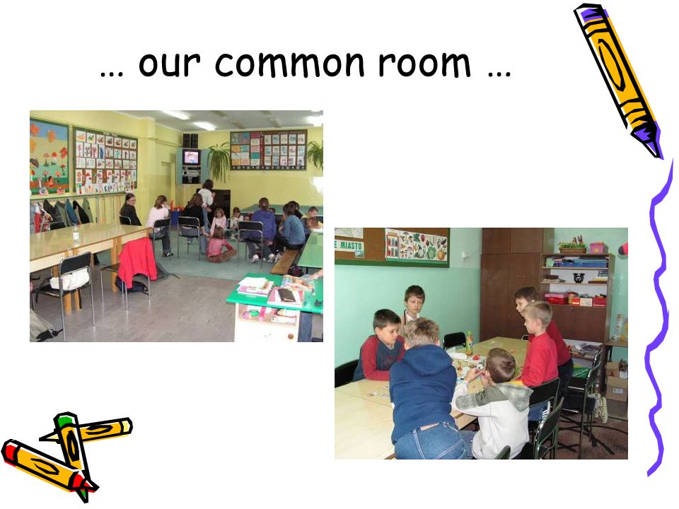 … our common room …