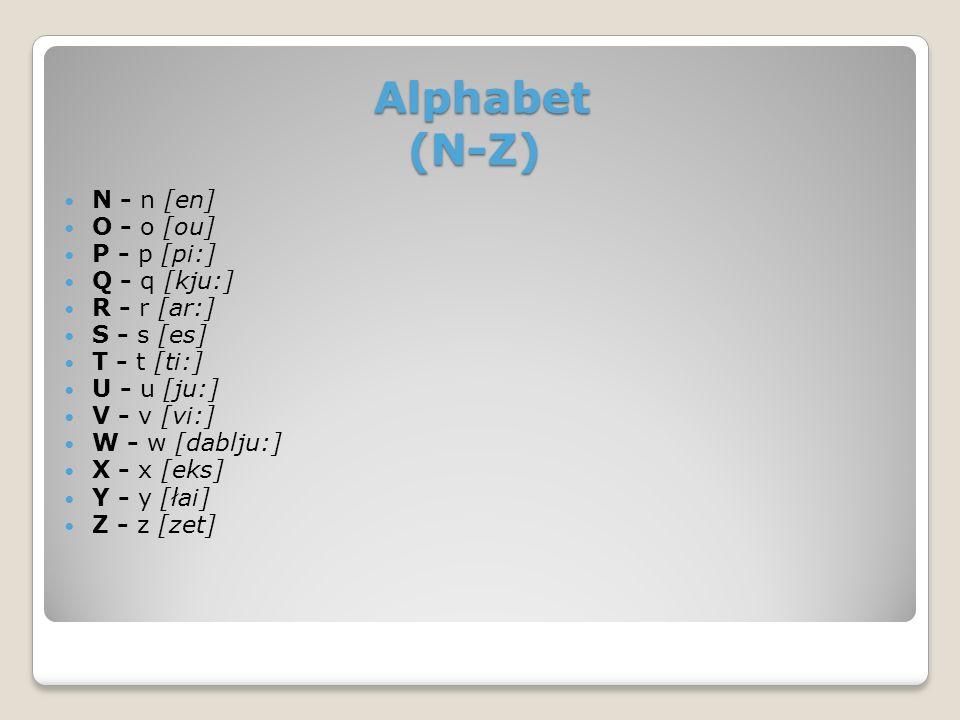 Alphabet (A-M) A - a [ei] B - b [bi:] C - c [si:] D - d [di] E - e [i:] F - f [ef] G - g [dżi:] H - h [ejdż] I - i [ai] J - j [dżei] K - k [kei] L - l