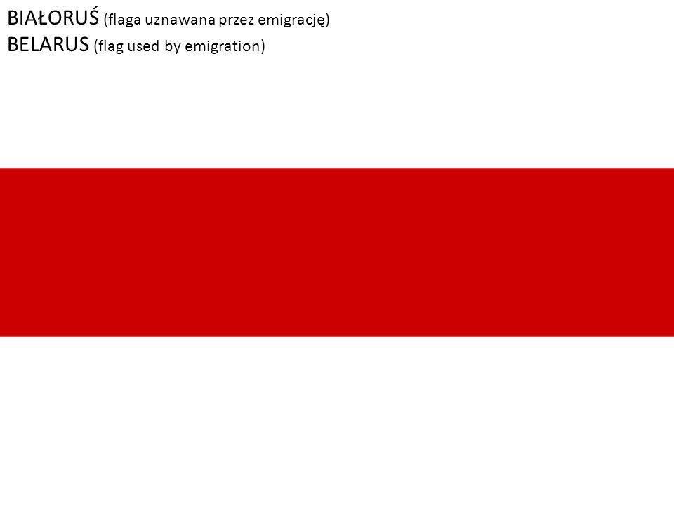 Białoruś (flaga uznawana przez emigrację) BIAŁORUŚ (flaga uznawana przez emigrację) BELARUS (flag used by emigration)
