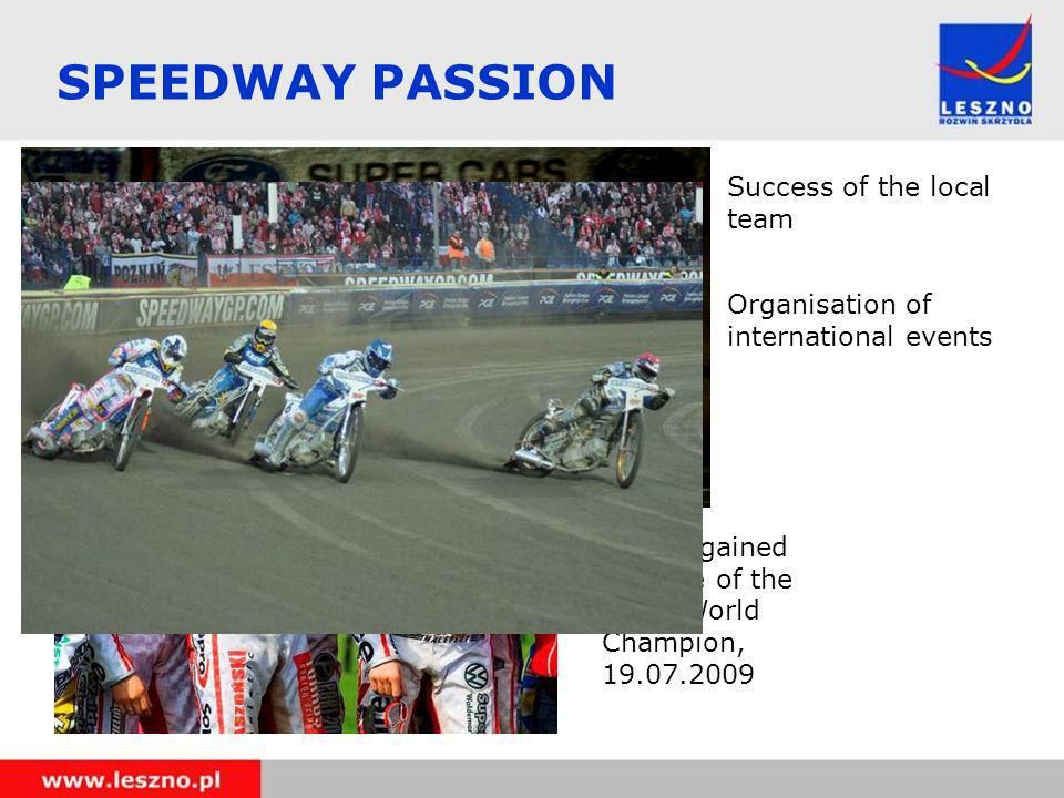 Success of the local team SPEEDWAY PASSION Poland gained the title of the Team World Champion, 19.07.2009 Organisation of international events