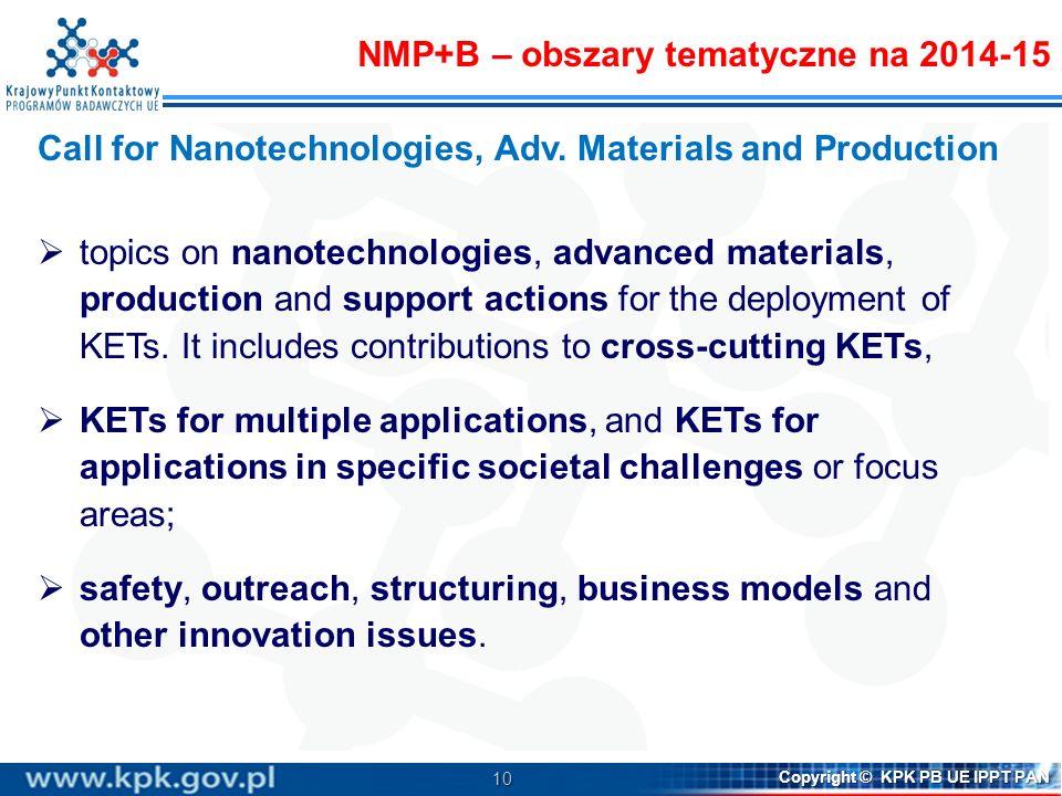 10 Copyright © KPK PB UE IPPT PAN Call for Nanotechnologies, Adv. Materials and Production topics on nanotechnologies, advanced materials, production