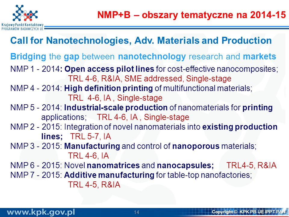 14 Copyright © KPK PB UE IPPT PAN Call for Nanotechnologies, Adv. Materials and Production Bridging the gap between nanotechnology research and market