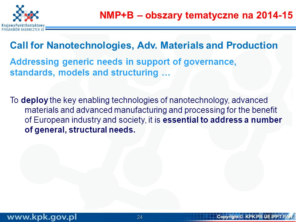 24 Copyright © KPK PB UE IPPT PAN Call for Nanotechnologies, Adv. Materials and Production Addressing generic needs in support of governance, standard