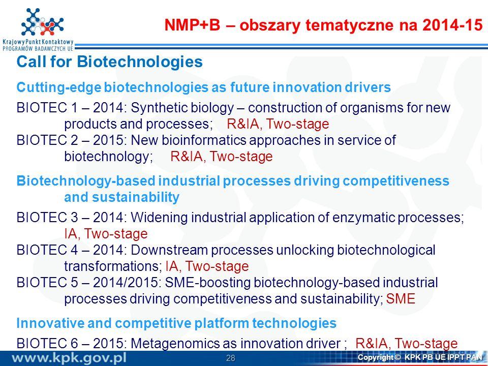 28 Copyright © KPK PB UE IPPT PAN Call for Biotechnologies Cutting-edge biotechnologies as future innovation drivers BIOTEC 1 – 2014: Synthetic biolog