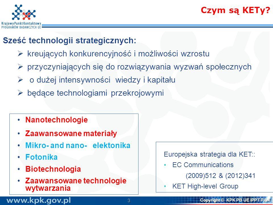 3 Copyright © KPK PB UE IPPT PAN Czym są KETy? Sześć technologii strategicznych: kreujących konkurencyjność i możliwości wzrostu przyczyniających się