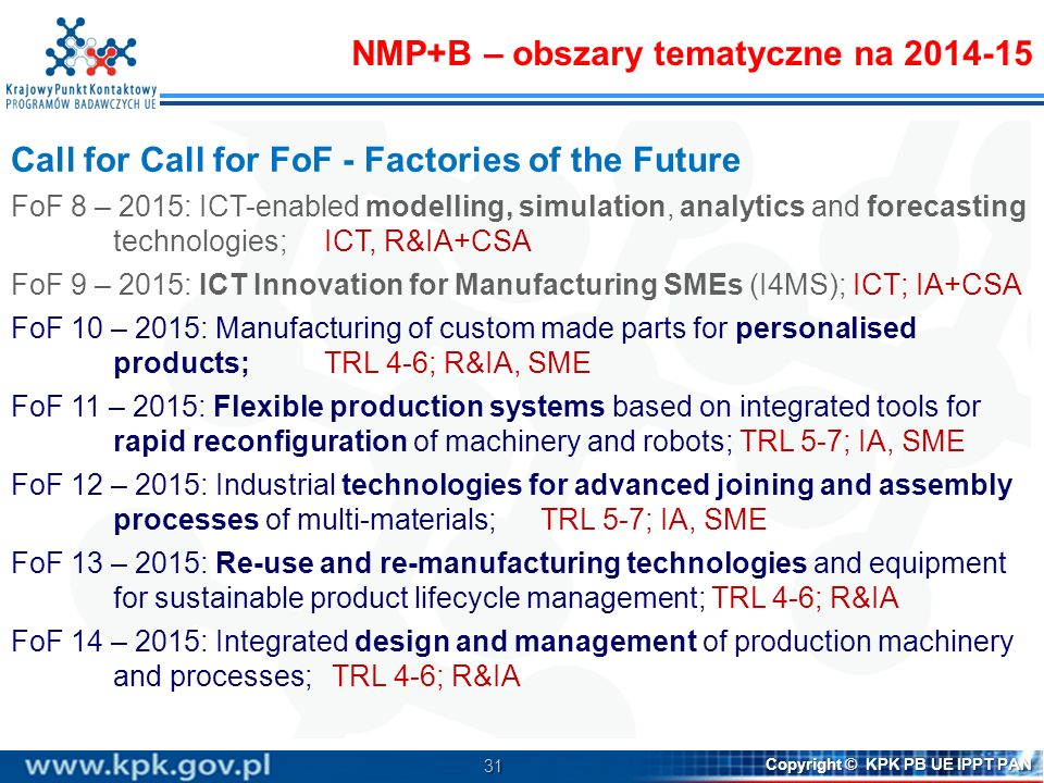 31 Copyright © KPK PB UE IPPT PAN Call for Call for FoF - Factories of the Future FoF 8 – 2015: ICT-enabled modelling, simulation, analytics and forec