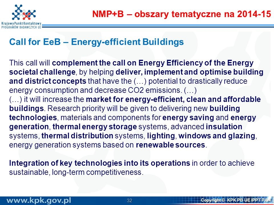 32 Copyright © KPK PB UE IPPT PAN Call for EeB – Energy-efficient Buildings This call will complement the call on Energy Efficiency of the Energy soci