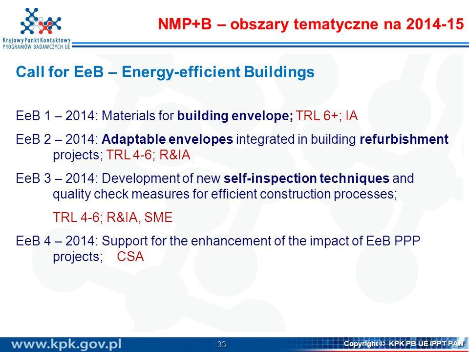 33 Copyright © KPK PB UE IPPT PAN Call for EeB – Energy-efficient Buildings EeB 1 – 2014: Materials for building envelope; TRL 6+; IA EeB 2 – 2014: Ad