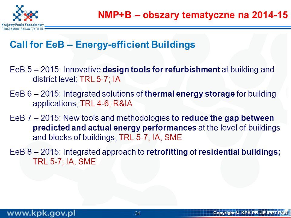 34 Copyright © KPK PB UE IPPT PAN Call for EeB – Energy-efficient Buildings EeB 5 – 2015: Innovative design tools for refurbishment at building and di